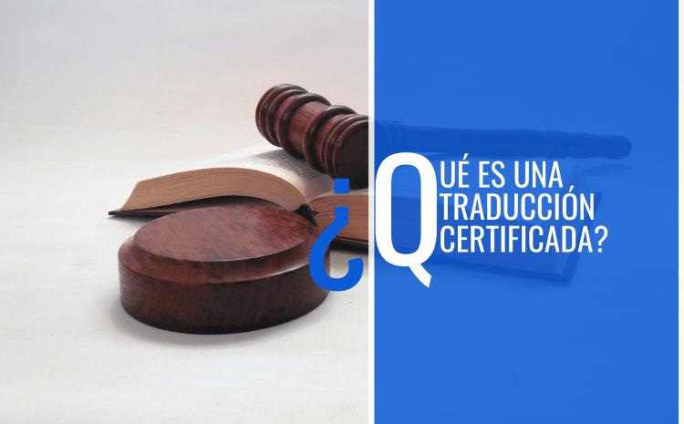 ¿Qué es una traducción certificada?