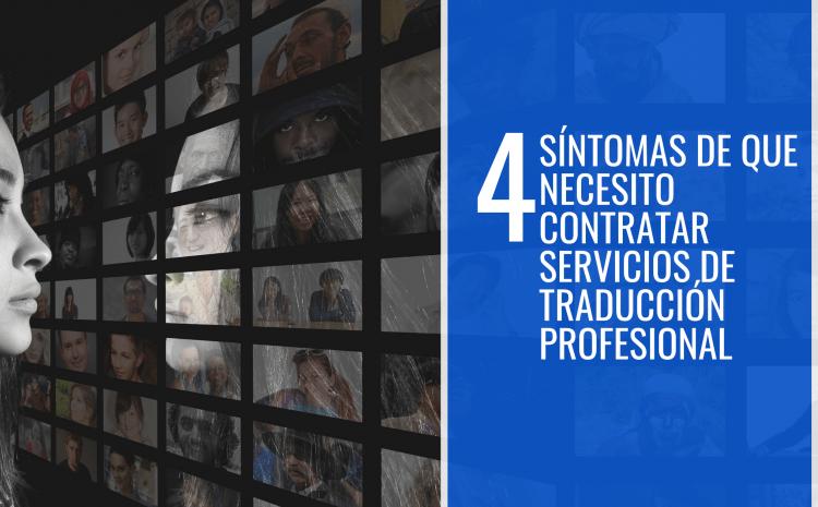 4 síntomas de que necesito contratar servicios de traducción profesional