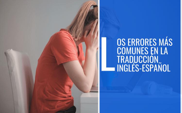 Los errores más comunes en la traducción inglés-español