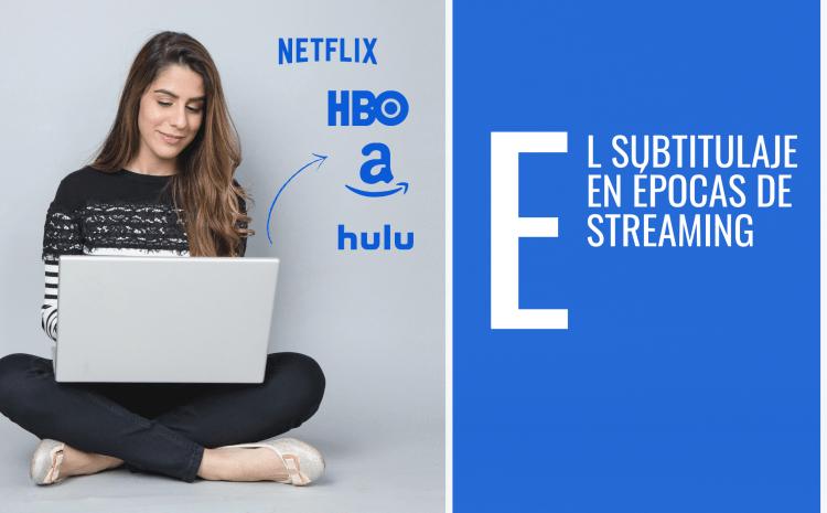 El Subtitulaje y la Traducción en Épocas de Streaming