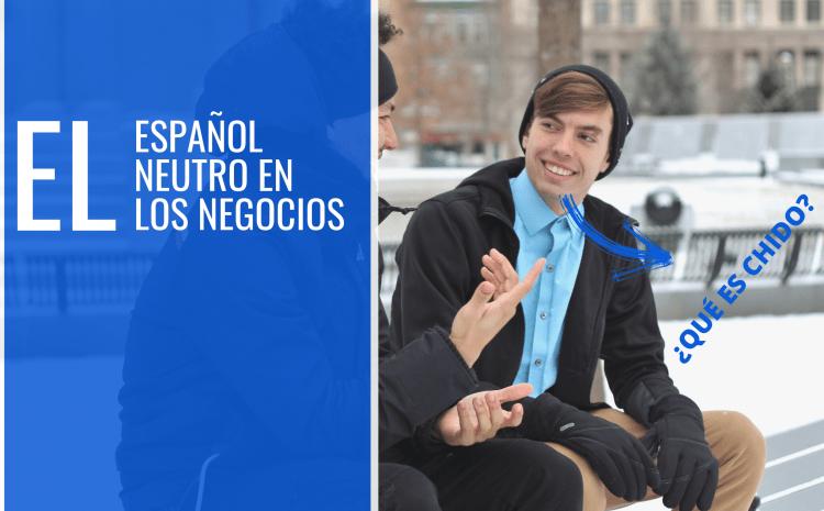 El Español Neutro en los Negocios