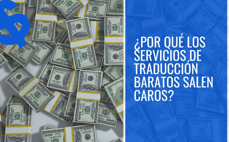 ¿Por qué los servicios de traducción baratos salen caros?